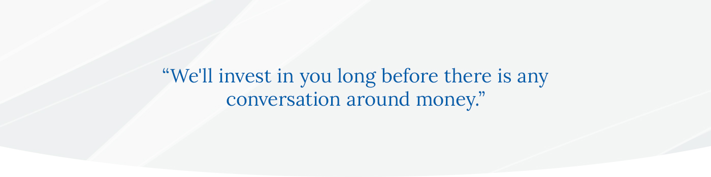 Quote block - We'll Invest in your long before there is any conversation around money
